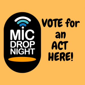 Vote for yourMicDrop2020 Talent Show & Fundraiser ACT HERE